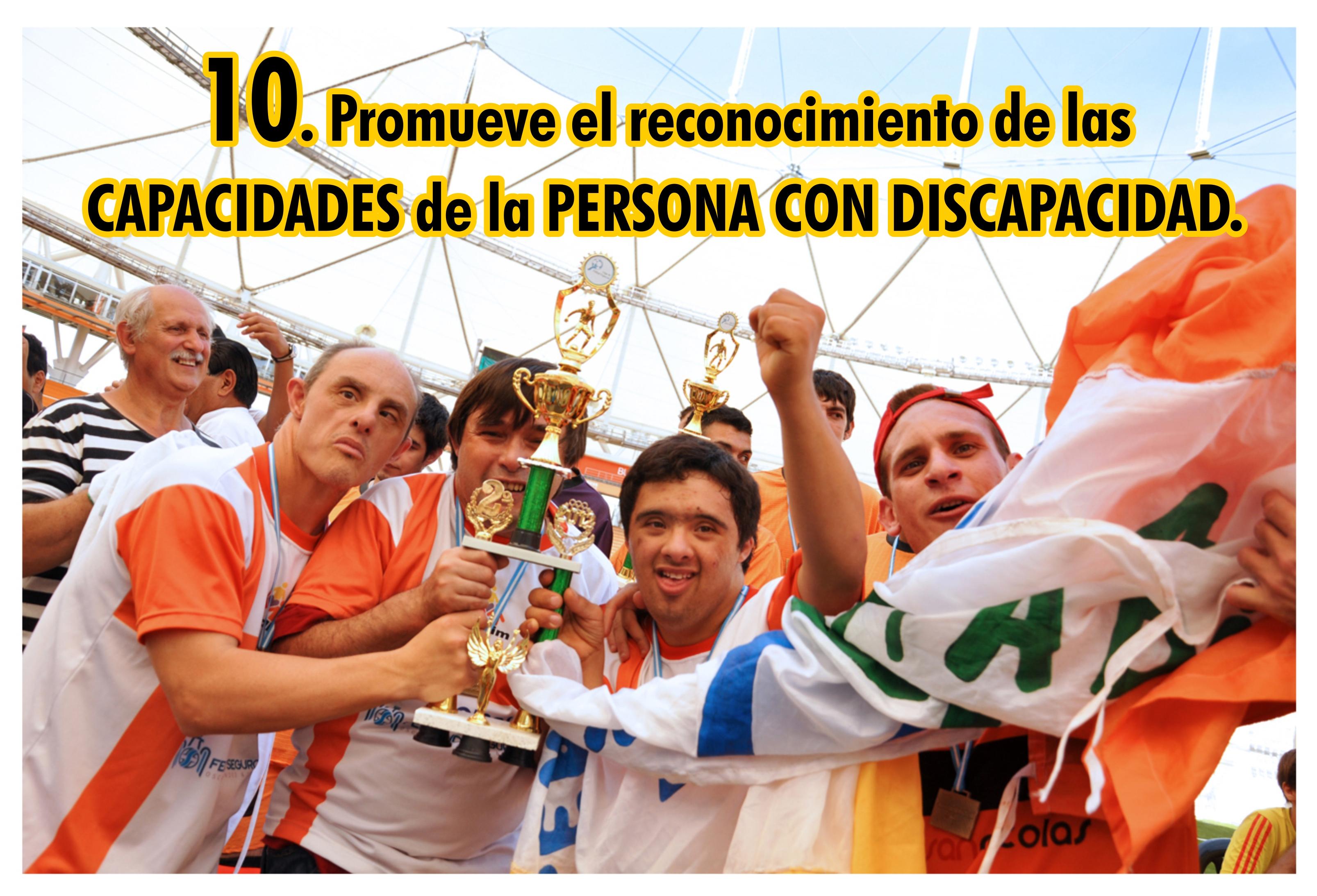 10. Promueve el reconocimiento de las CAPACIDADES de la PERSONA CON DISCAPACIDAD.