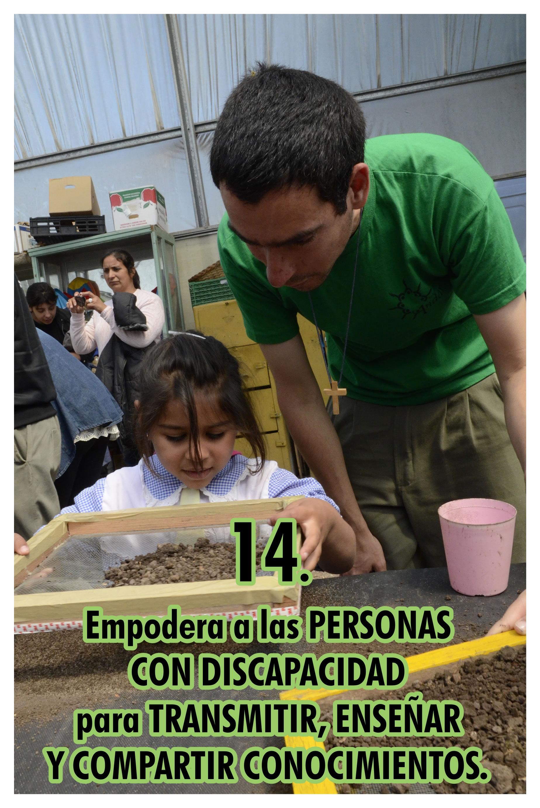 14. Empodera a las PERSONAS CON DISCAPACIDAD para TRANSMITIR, ENSEÑAR Y COMPARTIR CONOCIMIENTOS.